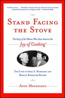 Stand Facing the Stove: The Story of the Women Who Gave America The Joy of Cooking - Anne Mendelson