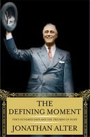 The Defining Moment: FDR's Hundred Days and the Triumph of Hope - Jonathan Alter