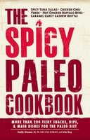 The Spicy Paleo Cookbook: More Than 200 Fiery Snacks, Dips, and Main Dishes for the Paleo Diet - Emily Dionne, Erin Ray