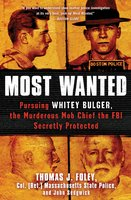 Most Wanted: Pursuing Whitey Bulger, the Murderous Mob Chief the FBI Secretly Protected - John Sedgwick, Thomas J. Foley
