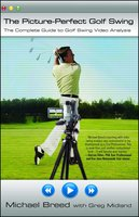 The Picture-Perfect Golf Swing: The Complete Guide to Golf Swing Video Analysis - Michael Breed