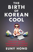 The Birth of Korean Cool - Euny Hong