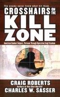 Crosshairs on the Kill Zone: American Combat Snipers, Vietnam through Operation Iraqi Freedom - Charles W. Sasser, Craig Roberts