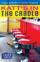 Katt's in the Cradle - Ginger Kolbaba, Christy Scannell