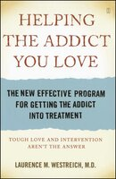 Helping the Addict You Love: The New Effective Program for Getting the Addict Into Treatment - Laurence M. Westreich, MD
