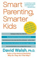 Smart Parenting, Smarter Kids: The One Brain Book You Need to Help Your Child Grow Brighter, Healthier, and Happier - David Walsh