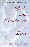 Gods and Goddesses in Love: Making the Myth a Reality for You - Agapi Stassinopoulos