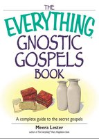 The Everything Gnostic Gospels Book: A Complete Guide to the Secret Gospels - Meera Lester