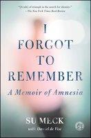 I Forgot to Remember: A Memoir of Amnesia - Daniel de Visé, Su Meck