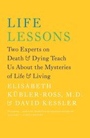 Life Lessons: Two Experts on Death and Dying Teach Us About the - David Kessler, Elisabeth Kübler-Ross