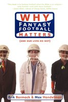 Why Fantasy Football Matters: (And Our Lives Do Not) - Erik Barmack,Max Handelman