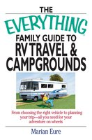 The Everything Family Guide To RV Travel And Campgrounds - marian Eure