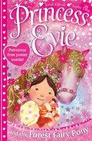 Princess Evie: The Forest Fairy Pony - Sarah Kilbride