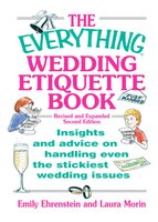 The Everything Wedding Etiquette Book: Insights and Advice on Handling Even the Stickiest Wedding Issues - Elina Furman,Emily Ehrenstein,Laura Morin,Leah Furman