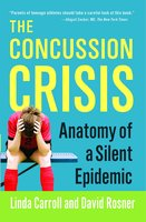 The Concussion Crisis: Anatomy of a Silent Epidemic - Linda Carroll,David Rosner