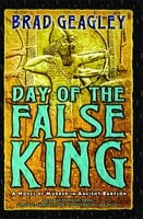 Day of the False King: A Novel of Murder in Ancient Babylon - Brad Geagley