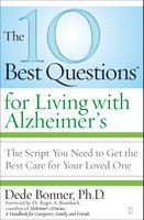 The 10 Best Questions for Living with Alzheimer's: The Script You Need to Get the Best Care for Your Loved One - Dede Bonner
