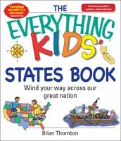 The Everything Kids' States Book: Wind Your Way Across Our Great Nation - Brian Thornton