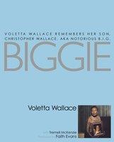 Biggie: Voletta Wallace Remembers Her Son, Christopher Wallace, aka Notorious B.I.G. - Voletta Wallace