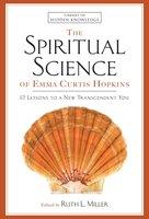 The Spiritual Science of Emma Curtis Hopkins - Emma C. Hopkins