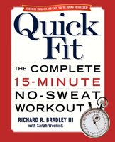 Quick Fit: The Complete 15-Minute No-Sweat Workout - Richard Bradley