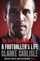You Don't Know Me, But . . . - Clarke Carlisle