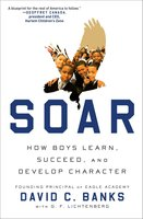 Soar: How Boys Learn, Succeed, and Develop Character - David Banks