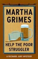 Help the Poor Struggler - Martha Grimes
