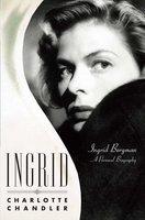Ingrid: Ingrid Bergman, A Personal Biography - Charlotte Chandler