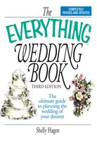 The Everything Wedding Book: The Ultimate Guide to Planning the Wedding of Your Dreams - Shelly Hagen
