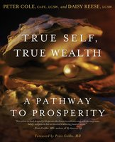 True Self, True Wealth: A Pathway to Prosperity - Peter Cole,Daisy Reese