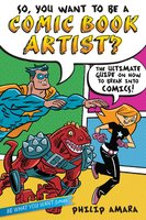 So, You Want to Be a Comic Book Artist?: The Ultimate Guide on How to Break Into Comics! - Philip Amara