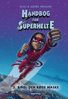 Håndbog for superhelte 2: Den røde maske - Agnes Våhlund,Elias Våhlund