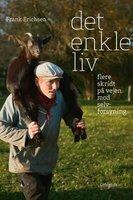 Det enkle liv - flere skridt på vejen mod selvforsyning - Frank Erichsen