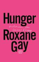 Hunger : Historien om (min) kropp - Roxane Gay