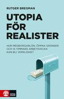 Utopia för realister : hur medborgarlön, öppna gränser och 15 timmars arbetsvecka kan bli verklighet - Rutger Bregman