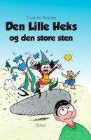 Den Lille Heks #33: Den Lille Heks og den store sten - Charlotte Fleischer