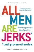 All Men Are Jerks – Until Proven Otherwise, 15th Anniversary Edition: Take Charge of How Men Treat You! - Daylle Deanna Schwartz