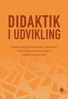 Didaktik i udvikling - Qvortrup Ane, Torben Spanget Christensen, Nikolaj Elf, Peter Hobel