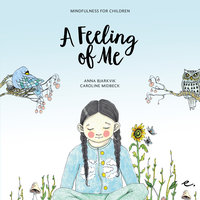 A Feeling of Me : Mindfulness for Children - Caroline Midbeck,Anna Bjärkvik