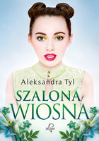 Szalona wiosna - Aleksandra Tyl