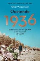 Oostende 1936: Stefan Zweig och Joseph Roth sommaren innan mörkret föll - Volker Weidermann
