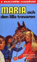 Maria och den lilla travaren - Marie Louise Rudolfsson