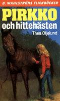 Pirkko och hittehästen - Thea Oljelund