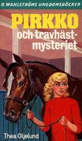 Pirkko och travhäst-mysteriet - Thea Oljelund