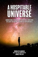 A Hospitable Universe - Addressing Ethical and Spiritual Concerns in Light of Recent Scientific Discoveries - Rodolfo Gambini