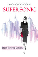 Supersonic - Life in the Legal Fast Lane - Anouschka Zagorski