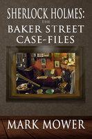 Sherlock Holmes: The Baker Street Case Files - Mark Mower