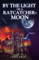 By the Light of a Ratcatcher's Moon - Chris Page