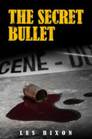 The Secret Bullet - Les Rixon